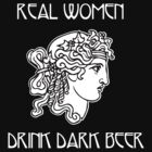 Real Women Drink Dark Beer by Samuel Sheats