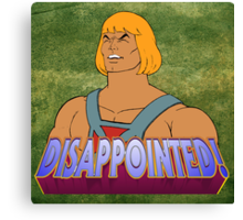 He-Man is DISAPPOINTED! Canvas Print