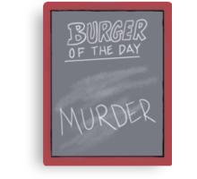 Burger of the Day - MURDER - Bob's Burgers Canvas Print