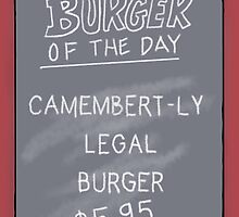 Burger of the Day - Camembert-ly Legal Burger - Bob's Burgers by czarcasm