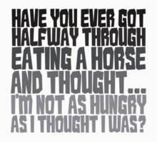 Have you ever got half way through eating a horse and thought, I'm not as hungry as I thought I was? Kids Clothes