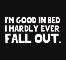 I'm good in bed I hardly ever fall out. by MalcolmWest