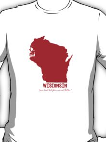 Wisconsin - your best bet for a serial killer T-Shirt