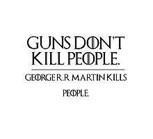 GOERGE R.R MARTIN KILLS PEOPLE Photographic Print