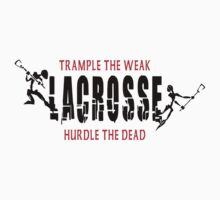 "Lacrosse ""Trample The Weak Hurdle The Dead"" by SportsT-Shirts"