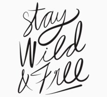Stay Wild & Free by TheLoveShop