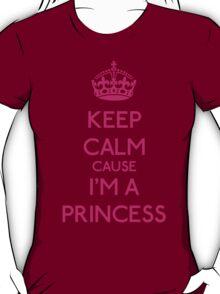 Keep Calm cause I'm a Princess (Pink) T-Shirt