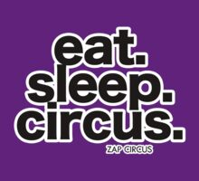 Eat. Sleep. Circus. by zapcircus
