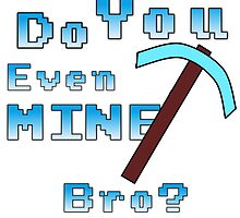 Do You Even Mine Bro? by MinecraftMole