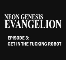 Neon Genesis Evangelion - GET IN THE F*CKING ROBOT t-shirt / phone case by Fenx