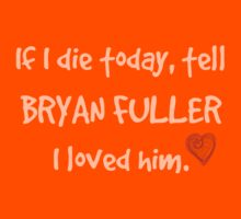 If I die today, tell Bryan Fuller I loved him. by FandomizedRose
