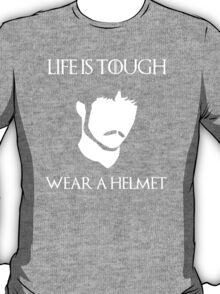 Life is tough, wear a helmet. Oberyn Martell. T-Shirt