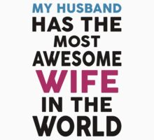 My Husband Has The Most Awesome Wife In The World by 2E1K