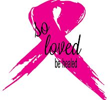 So Loved Be Healed Breast Cancer Awareness by raineOn