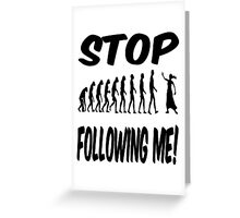 Stop following me! Greeting Card
