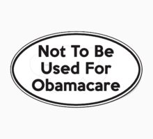 Not To Be Used For Obamacare Shirt Sticker Poster Pillows Cards by 8675309