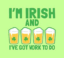 I'm IRISH and I've got work to do (pint glasses) by jazzydevil