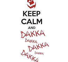 Keep calm and DAKKA DAKKA DAKKA! by moombax