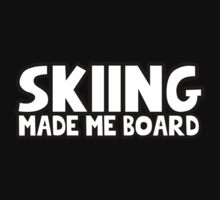 Skiing made me board by MalcolmWest
