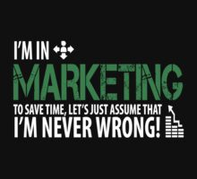 I'm In Marketing - Always Right! by onyxdesigns