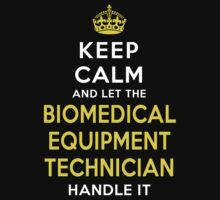 Keep Calm - Biomedical Equipment Technician! by onyxdesigns