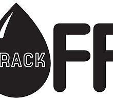 Frack Off - Stop Fracking by hollingsworth