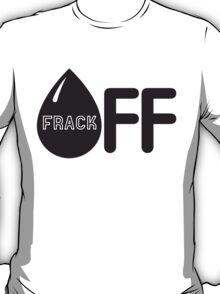 Frack Off - Stop Fracking T-Shirt