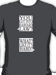 What, Like It's Hard? T-Shirt