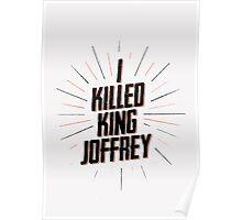I KILLED KING JOFFREY Poster