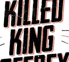 I KILLED KING JOFFREY Sticker