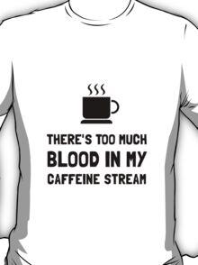 Blood In Caffeine Stream T-Shirt