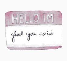 Hello I'm Glad You Exist by lazyville