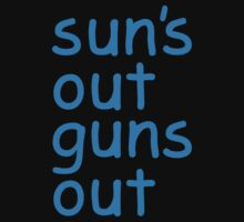 Sun's Out Guns Out by waywardtees