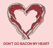Don't go bacon my heart... by RumShirts