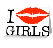 i kiss girls Greeting Card