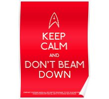 Keep calm and don't beam down. Poster