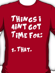 Things I Aint Got Time For That T-Shirt