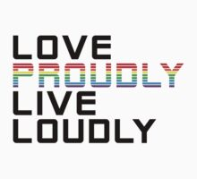 love proudly live loudly T-Shirt