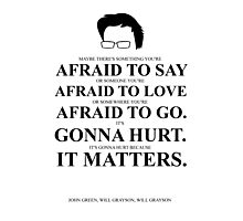 John Green Quote Poster - Maybe there's something you're afraid to say  Photographic Print