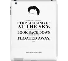 John Green Quote Poster - Gotta stop looking up at the sky  iPad Case/Skin