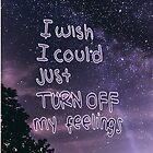 I wish I could just turn OFF my feelings by Indiesk8ter