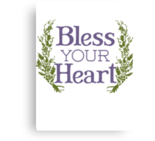 Why, bless your heart Canvas Print