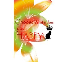 Choose What Makes You Happy Photographic Print