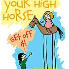 Your High Horse .. Get Off It! by EJTees
