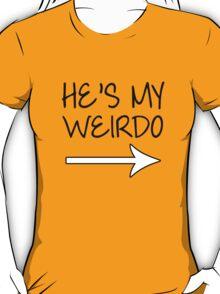 He's My Weirdo Couple T-Shirts T-Shirt