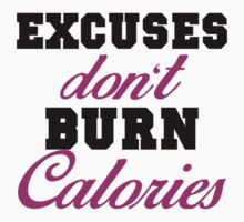 Excuses don't burn calories by johnlincoln2557