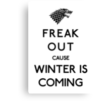 Freak out cause winter is coming Canvas Print