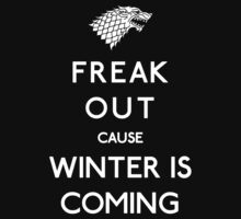 Freak out cause winter is coming (white) by OhMyDog