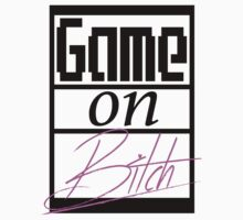 GAME on Bitch by William Smet