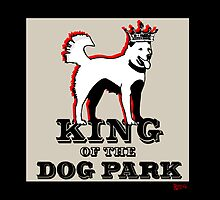 King of the Dog Park by BarkleyandCo